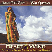 Heart of the Wind - Music for Native American Flute & Drums by Robert Tree Cody
