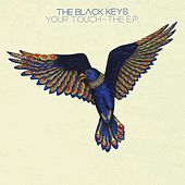 Your Touch - The Ep by The Black Keys