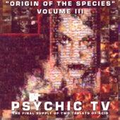 Origin Of The Species - Volume 3 by Psychic TV