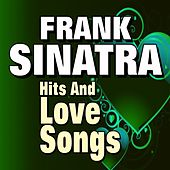 Frank Sinatra Hits and Love Songs (Original Artist Original Songs the Early Years) by Frank Sinatra