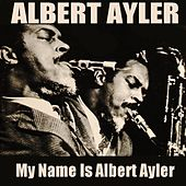Albert Ayler: My Name Is Albert Ayler de Albert Ayler
