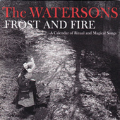 Frost and Fire: A Calendar of Ritual and Magical Songs von The Watersons