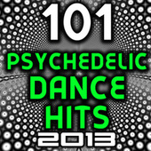 101 Psychedelic Dance Hits 2013 - Best of Top New Goa Psy Trance, Hard Electronica, Rave Anthems, Acid House, Electro, Hard Style by Various Artists