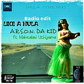 LIKE A HULA(HULA TYME MIX)radio edit (ft. Mahealani Uchiyama) by A.R.S.O.N. Da Kid