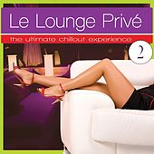 Le Lounge Prive 2 (The Ultimate Chill out Experience) von Various Artists