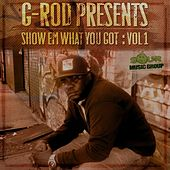 G-Rod Presents: Show Em What You Got, Vol. 1 by G-Rod