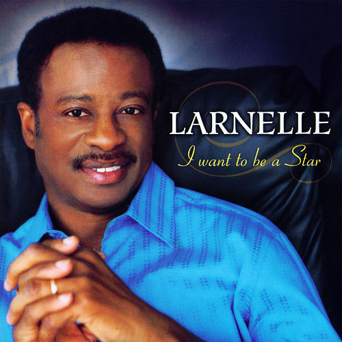 I Want to be a Star by Larnelle Harris