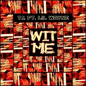 Wit Me (feat. Lil Wayne) - Single de T.I.