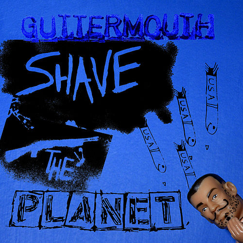 Shave The Planet by Guttermouth