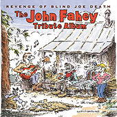 Revenge Of Blind Joe Death - The John Fahey Tribute Album by Various Artists
