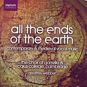 All the Ends of the Earth: Contemporary & Medieval Vocal Music by The Choir of Gonville & Caius College Cambridge
