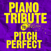 Piano Tribute to Pitch Perfect by Piano Tribute Players