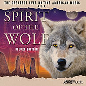 The Greatest Ever Native American Music, Vol.4: Spirit of the Wolf: Deluxe Edition by Global Journey