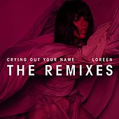 Crying Out Your Name (Remixes) by Loreen