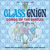 Glass Onion: Songs Of The Beatles von GLASS ONION: SONGS OF THE BEATLES
