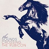Crossing The Rubicon de The Sounds