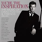 You're The Inspiration The Music Of David Foster & Friends (Deluxe) de Various Artists