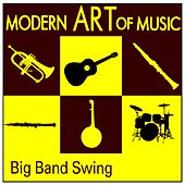 Modern Art of Music: Big Band Swing by Various Artists