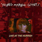 Live At The Hurrah by Young Marble Giants