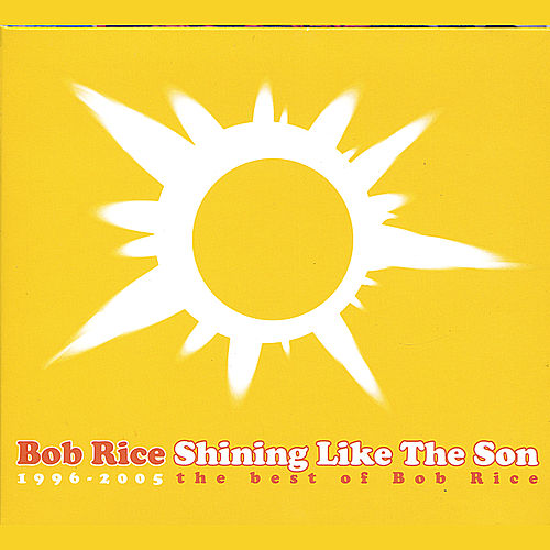 Shining Like The Son: The Best Of Bob Rice by Bob Rice