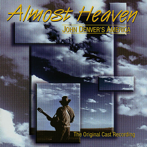 Almost Heaven: John Denver's America (The Original Cast Recording) by John Denver