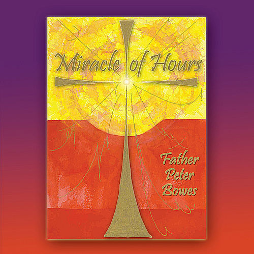Miracle of Hours by Father Peter Bowes