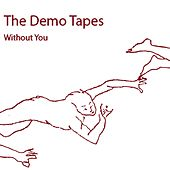 Without You de The Demo Tapes