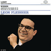 Liszt: Sonata in B Minor; Weber: Sonata No. 4 in E Minor, Op. 70; Invitation to the Dance, Op. 65 by Leon Fleisher