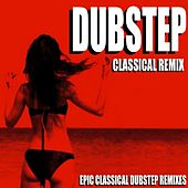 Dubstep Classical Remix (Epic Classical Dubstep Remixes) by Blue Claw Philharmonic