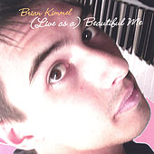 (Live as A) Beautiful Me by Brian Kimmel