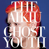 Ghost Youth by The Aikiu