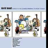 Here's To You, Charlie Brown: 50 Great Years! by David Benoit