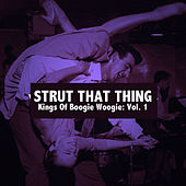 Strut That Thing: Kings of Boogie Woogie, Vol. 1 by Various Artists