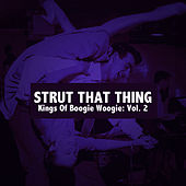 Strut That Thing: Kings of Boogie Woogie, Vol. 2 by Various Artists