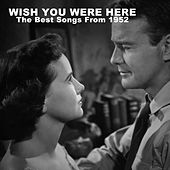 Wish You Were Here: The Best Songs from 1952 de Various Artists
