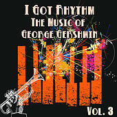 I Got Rhythm: The Music of George Gershwin, Vol. 3 by Various Artists