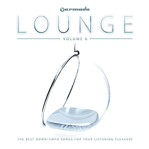 Armada Lounge, Vol. 6 (The Best Downtempo Songs For Your Listening Pleasure) by Various Artists