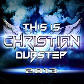 This Is Christian Dubstep 2013 - EP by Various Artists