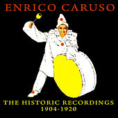 The Historic Recordings 1904 - 1920 by Enrico Caruso