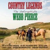 Country Legends: The Unforgettable Webb Pierce by Webb Pierce
