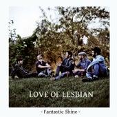 Fantastic Shine de Love Of Lesbian