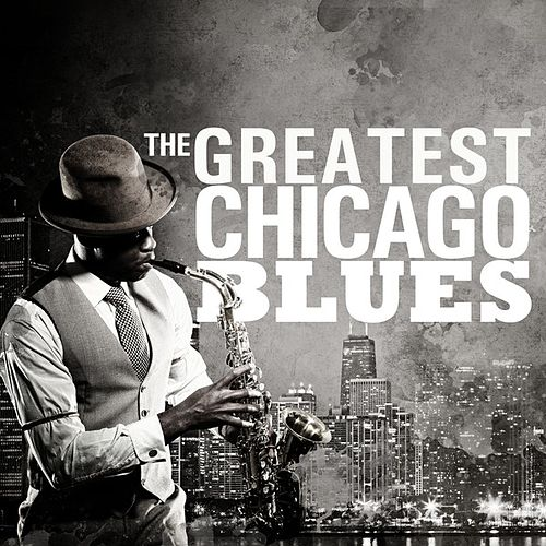 The Greatest Chicago Blues by Various Artists