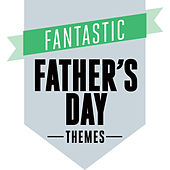 Fantastic Father's Day Themes by Various Artists