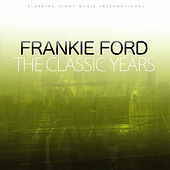 The Classic Years by Frankie Ford