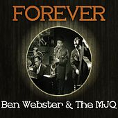 Forever Ben Webster & The MJQ von Ben Webster