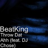 Throw Dat Ahh (feat. DJ Chose) by BeatKing