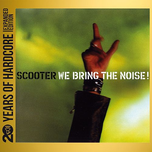 We Bring the Noise! (20 Years of Hardcore Expanded Editon) (Remastered) by Scooter