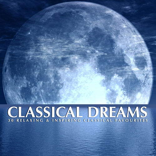 Classical Dreams by Various Artists