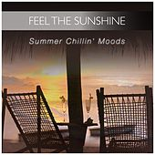 Feel the Sunshine Summer Chillin' Moods by Various Artists
