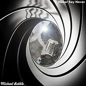 Never Say Never by Michael Bubble